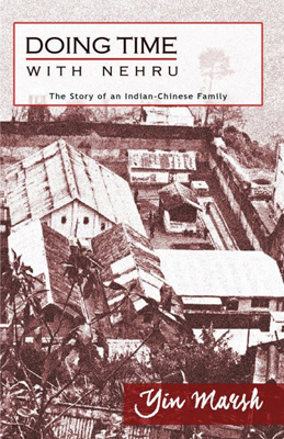 Doing Time with Nehru The Story of an Indian-Chinese Family Zubaan Books, New Delhi 2015 190 pages, INR 495